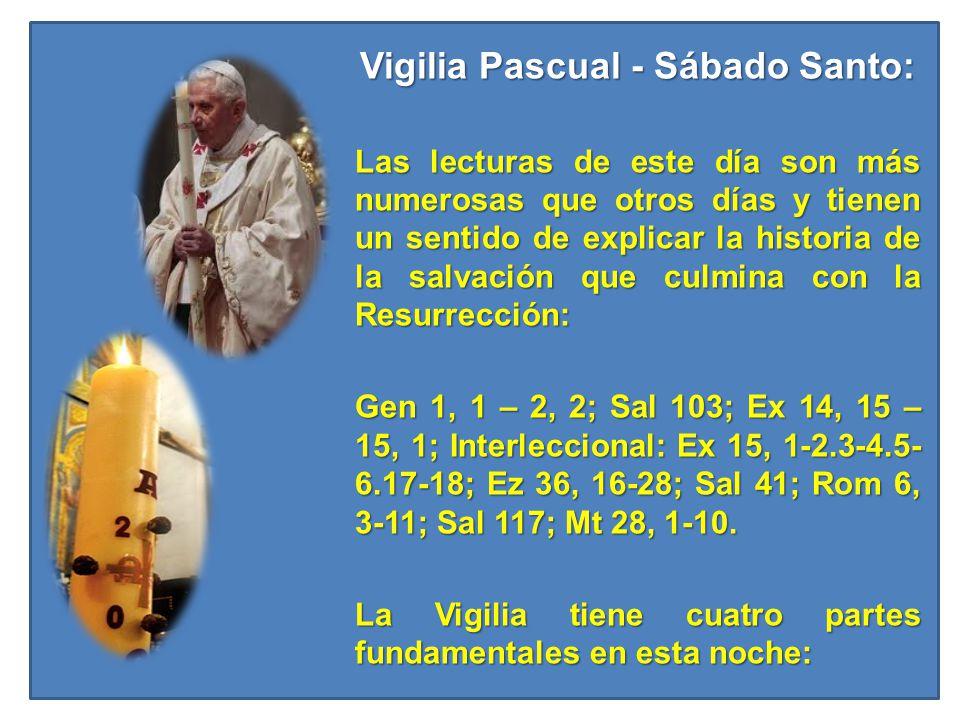 Vigilia Pascual - Sábado Santo: Las lecturas de este día son más numerosas que otros días y tienen un sentido de explicar la historia de la salvación