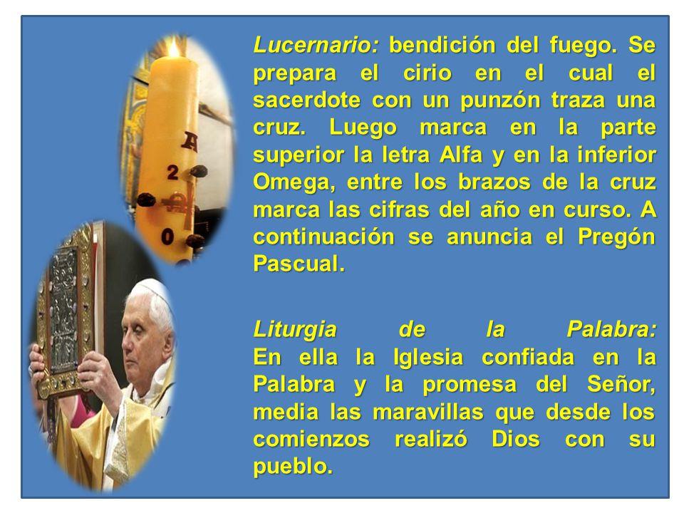 Lucernario: bendición del fuego. Se prepara el cirio en el cual el sacerdote con un punzón traza una cruz. Luego marca en la parte superior la letra A
