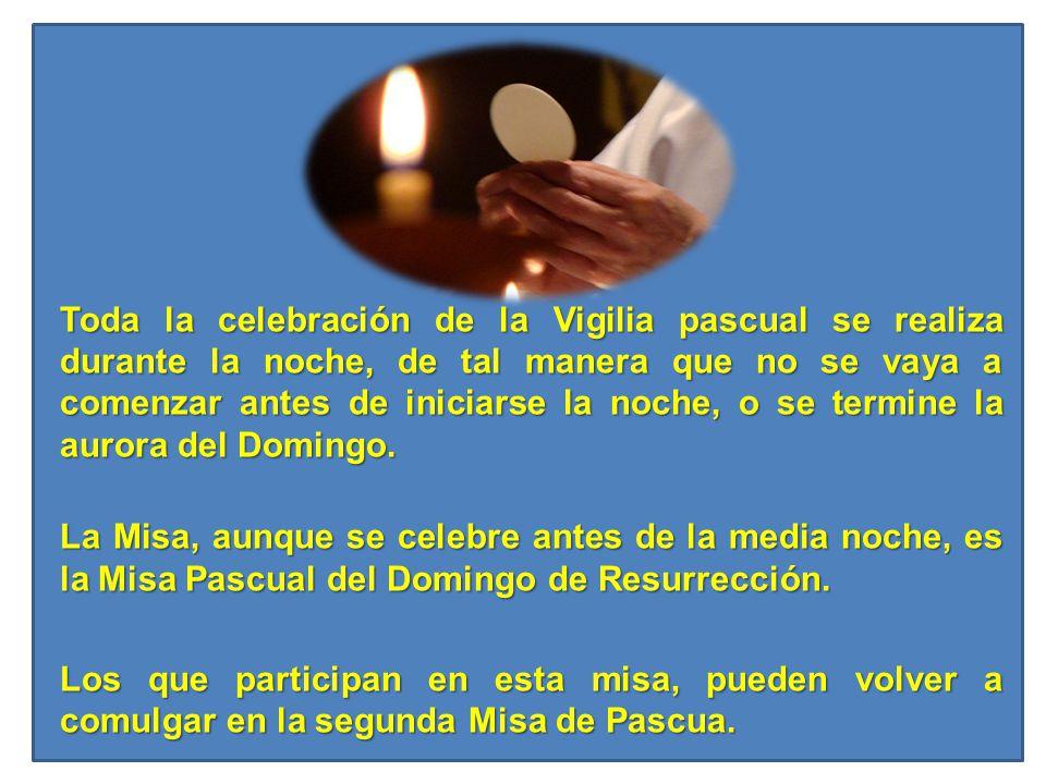 Toda la celebración de la Vigilia pascual se realiza durante la noche, de tal manera que no se vaya a comenzar antes de iniciarse la noche, o se termi