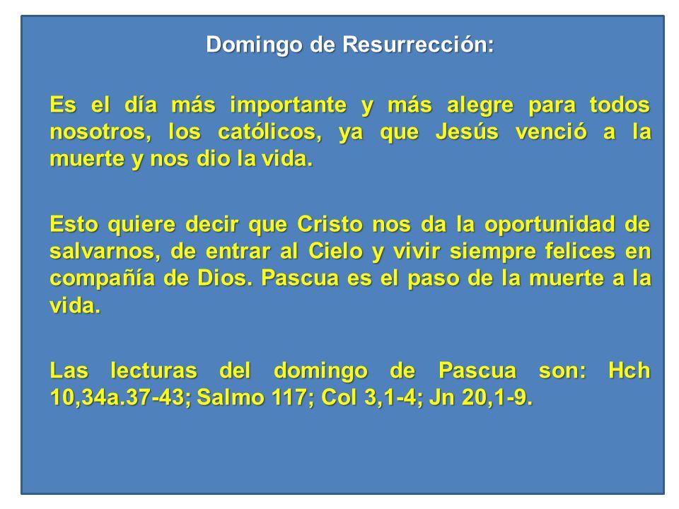 Domingo de Resurrección: Es el día más importante y más alegre para todos nosotros, los católicos, ya que Jesús venció a la muerte y nos dio la vida.
