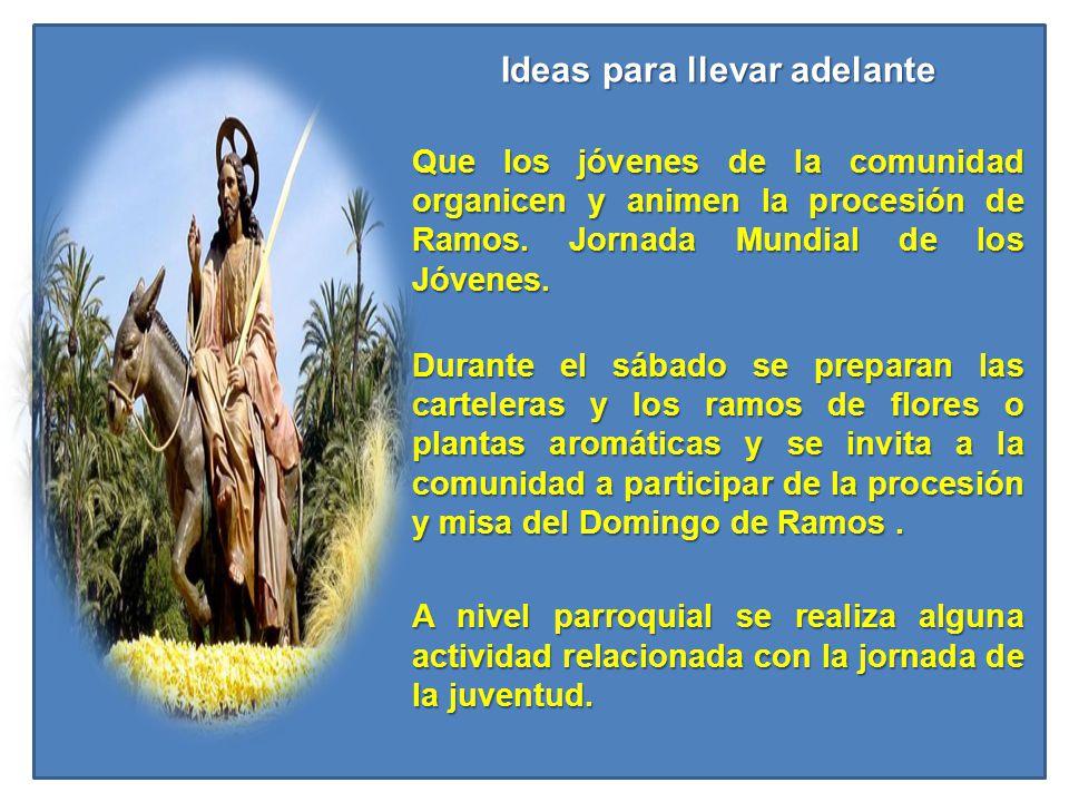 Ideas para llevar adelante Que los jóvenes de la comunidad organicen y animen la procesión de Ramos. Jornada Mundial de los Jóvenes. Durante el sábado