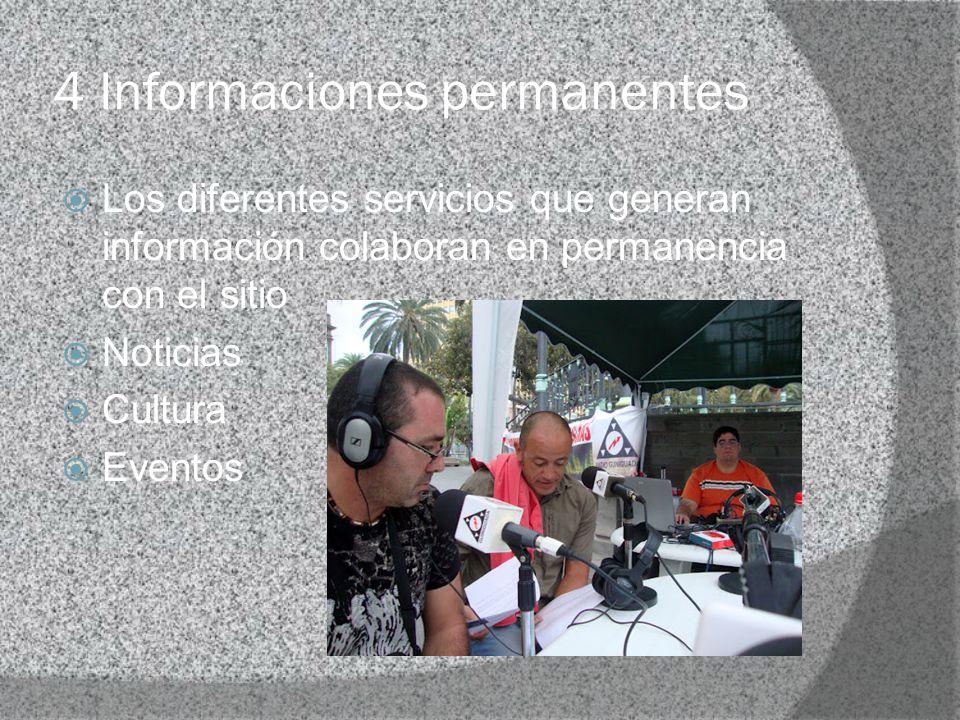 4 Informaciones permanentes Los diferentes servicios que generan información colaboran en permanencia con el sitio Noticias Cultura Eventos