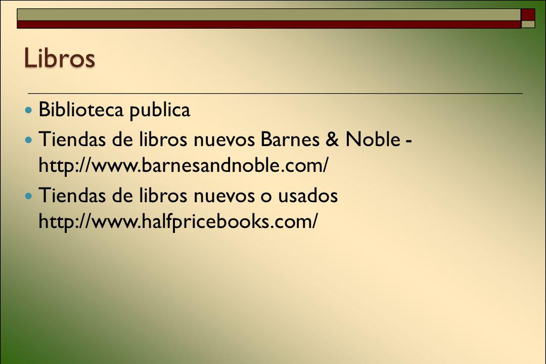 Libros Biblioteca publica Tiendas de libros nuevos Barnes & Noble - http://www.barnesandnoble.com/ Tiendas de libros nuevos o usados http://www.halfpricebooks.com/