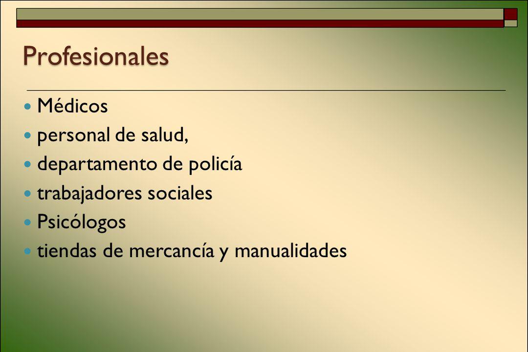 Profesionales Médicos personal de salud, departamento de policía trabajadores sociales Psicólogos tiendas de mercancía y manualidades
