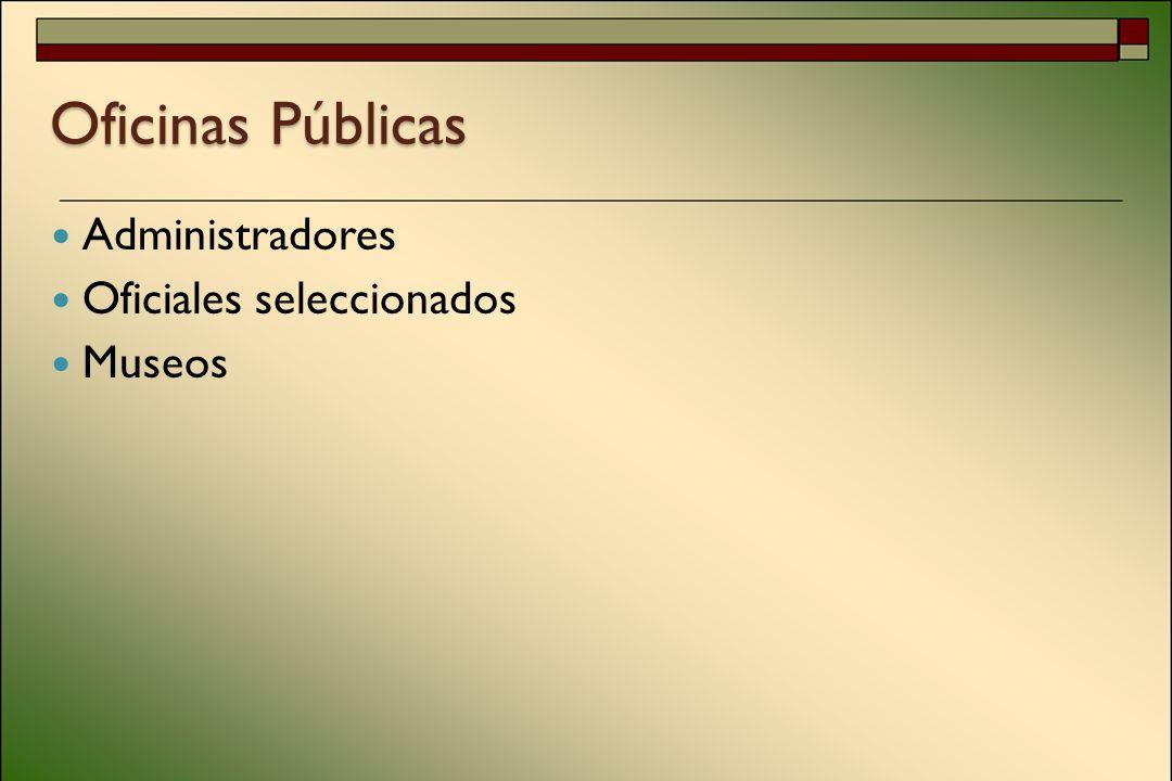 Oficinas Públicas Administradores Oficiales seleccionados Museos