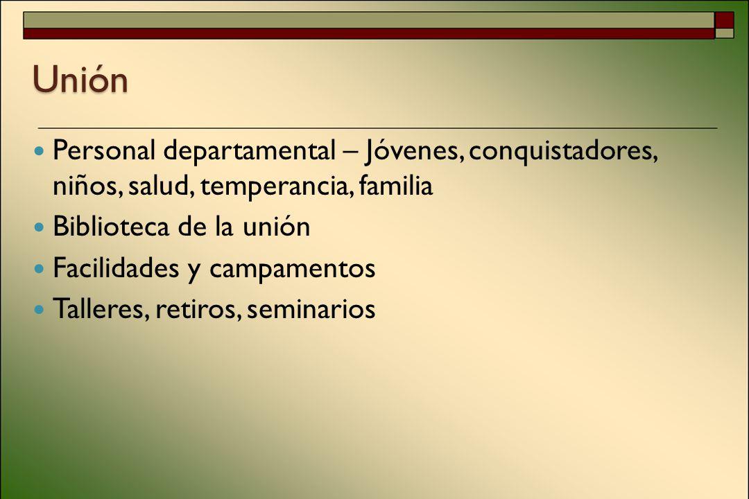 Unión Personal departamental – Jóvenes, conquistadores, niños, salud, temperancia, familia Biblioteca de la unión Facilidades y campamentos Talleres, retiros, seminarios