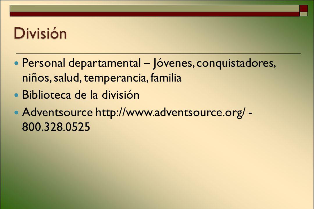División Personal departamental – Jóvenes, conquistadores, niños, salud, temperancia, familia Biblioteca de la división Adventsource http://www.adventsource.org/ - 800.328.0525