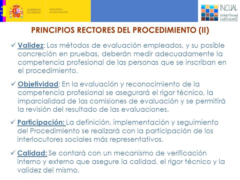 PRINCIPIOS RECTORES DEL PROCEDIMIENTO (II) Validez : Los métodos de evaluación empleados, y su posible concreción en pruebas, deberán medir adecuadamente la competencia profesional de las personas que se inscriban en el procedimiento.