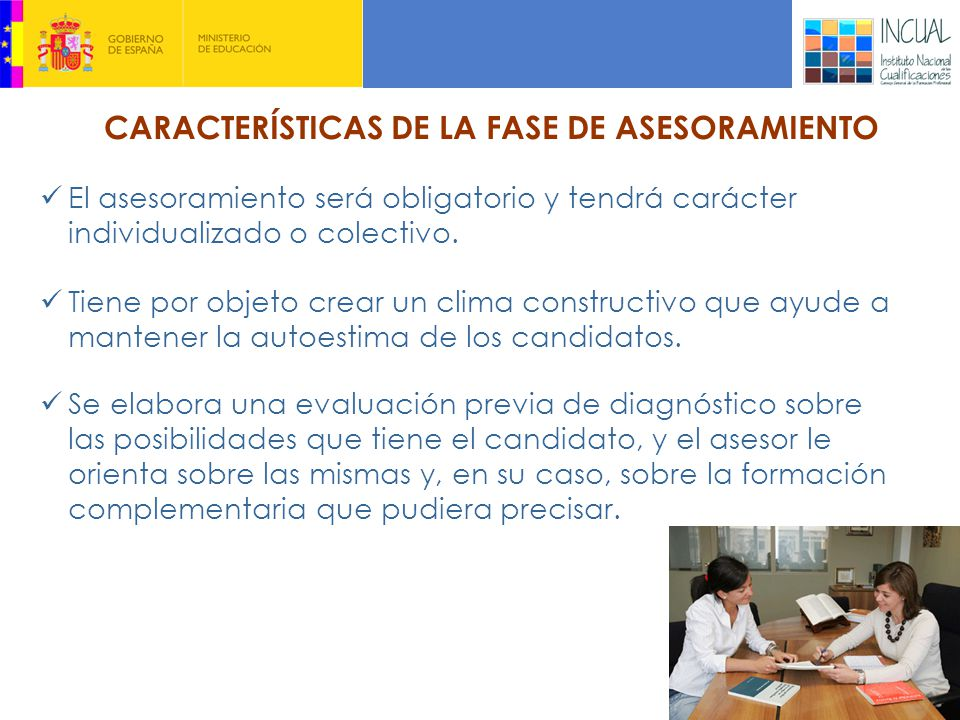 CARACTERÍSTICAS DE LA FASE DE ASESORAMIENTO Tiene por objeto crear un clima constructivo que ayude a mantener la autoestima de los candidatos.