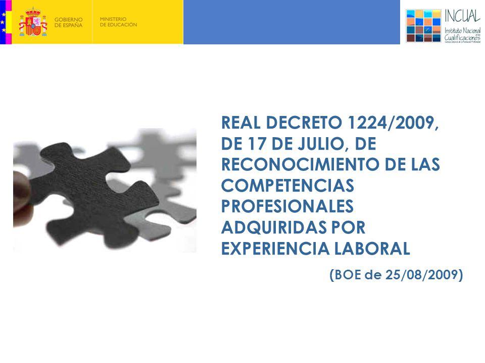 REAL DECRETO 1224/2009, DE 17 DE JULIO, DE RECONOCIMIENTO DE LAS COMPETENCIAS PROFESIONALES ADQUIRIDAS POR EXPERIENCIA LABORAL (BOE de 25/08/2009)