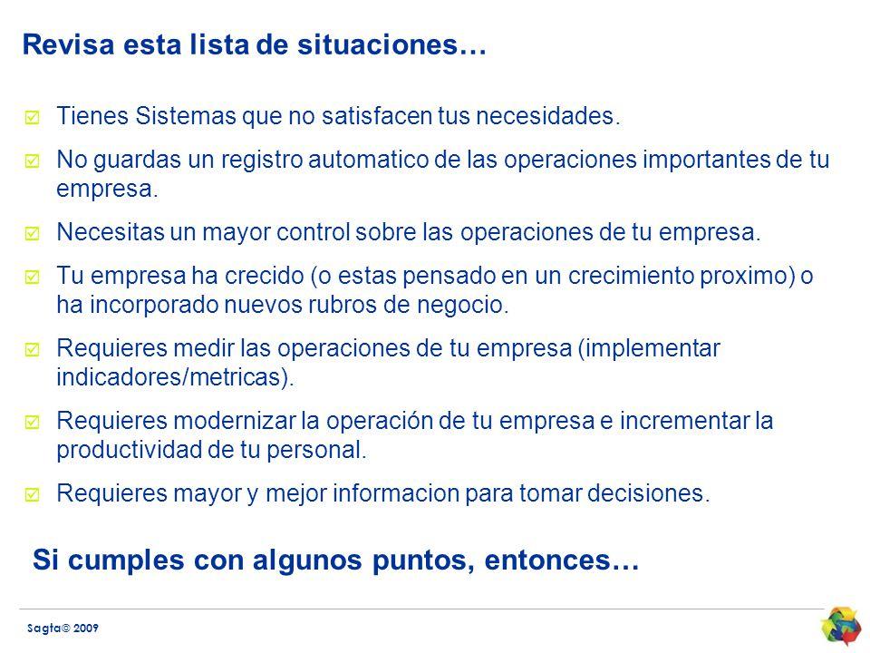 Sagta© 2009 Revisa esta lista de situaciones… Tienes Sistemas que no satisfacen tus necesidades. No guardas un registro automatico de las operaciones