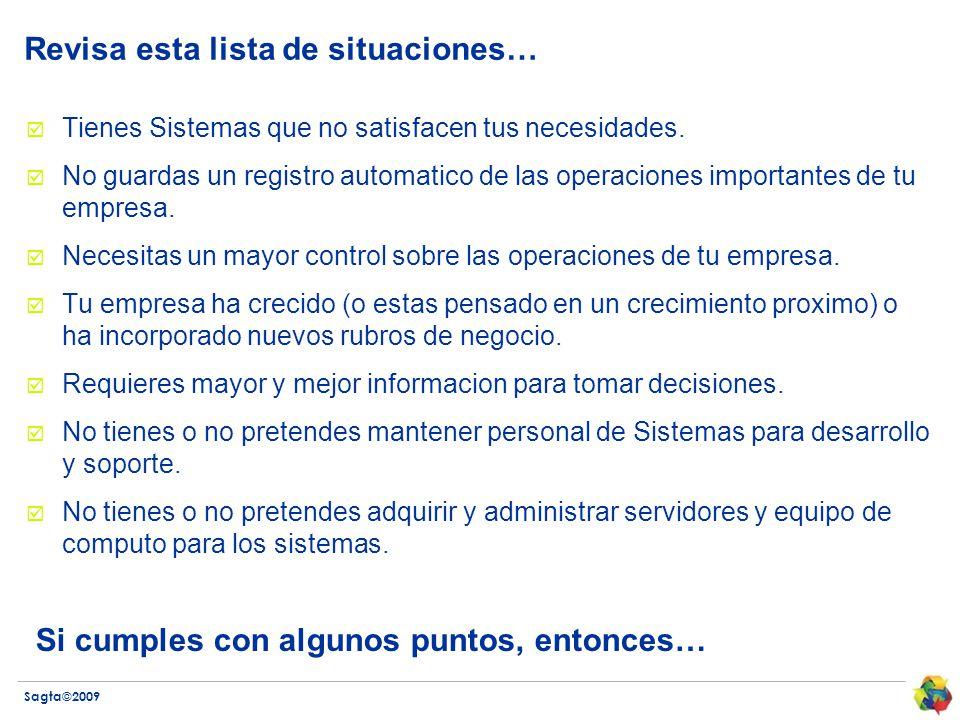 Sagta©2009 Revisa esta lista de situaciones… Tienes Sistemas que no satisfacen tus necesidades. No guardas un registro automatico de las operaciones i