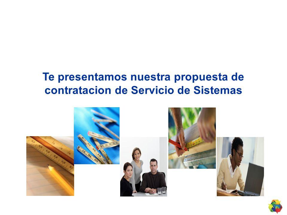 Te presentamos nuestra propuesta de contratacion de Servicio de Sistemas