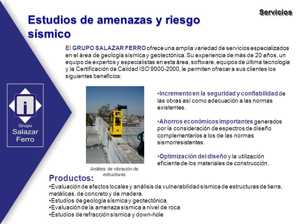 Estudios de amenazas y riesgo sísmico ServiciosServicios El GRUPO SALAZAR FERRO ofrece una amplia variedad de servicios especializados en el área de g