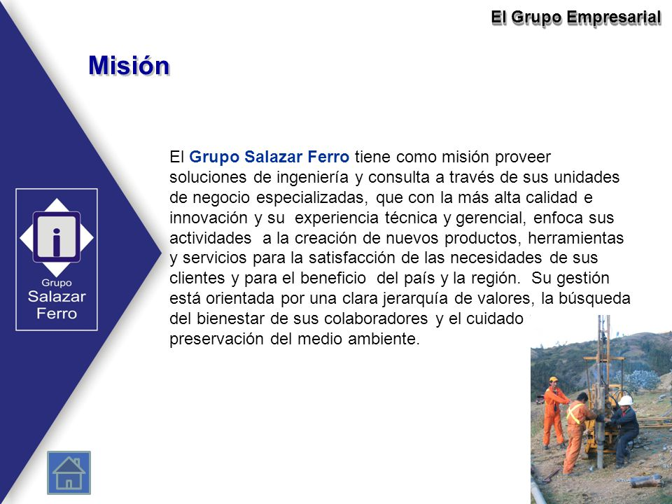 Misión El Grupo Salazar Ferro tiene como misión proveer soluciones de ingeniería y consulta a través de sus unidades de negocio especializadas, que co