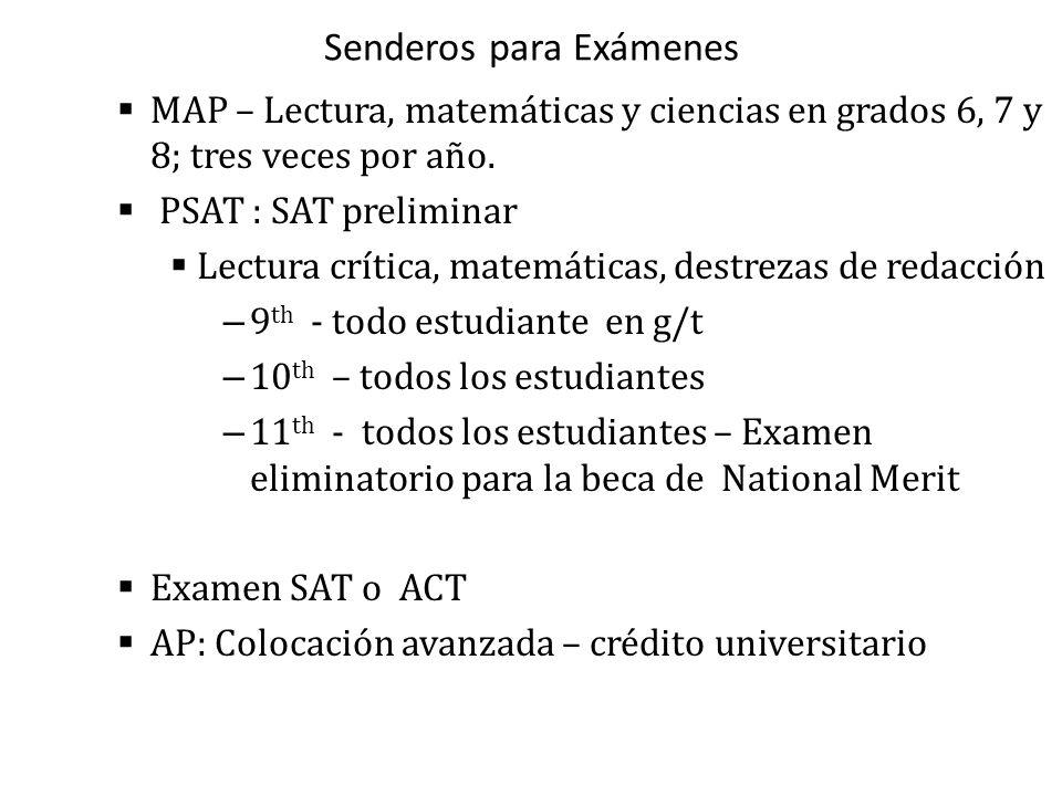 Senderos para Exámenes MAP – Lectura, matemáticas y ciencias en grados 6, 7 y 8; tres veces por año. PSAT : SAT preliminar Lectura crítica, matemática