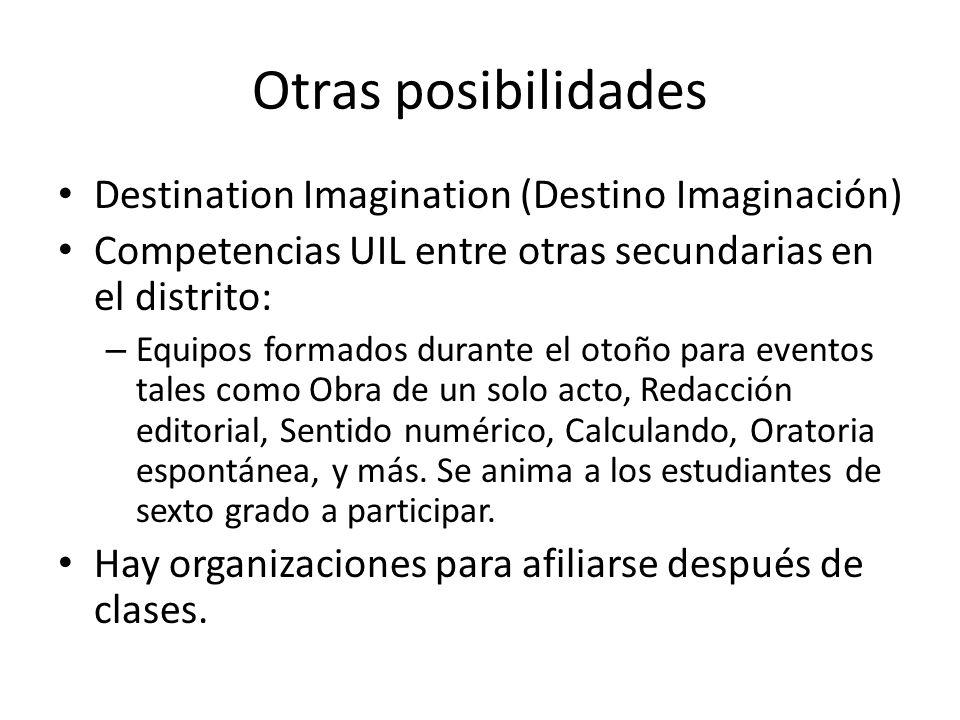 Otras posibilidades Destination Imagination (Destino Imaginación) Competencias UIL entre otras secundarias en el distrito: – Equipos formados durante