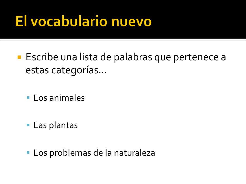 Escribe una lista de palabras que pertenece a estas categorías… Los animales Las plantas Los problemas de la naturaleza