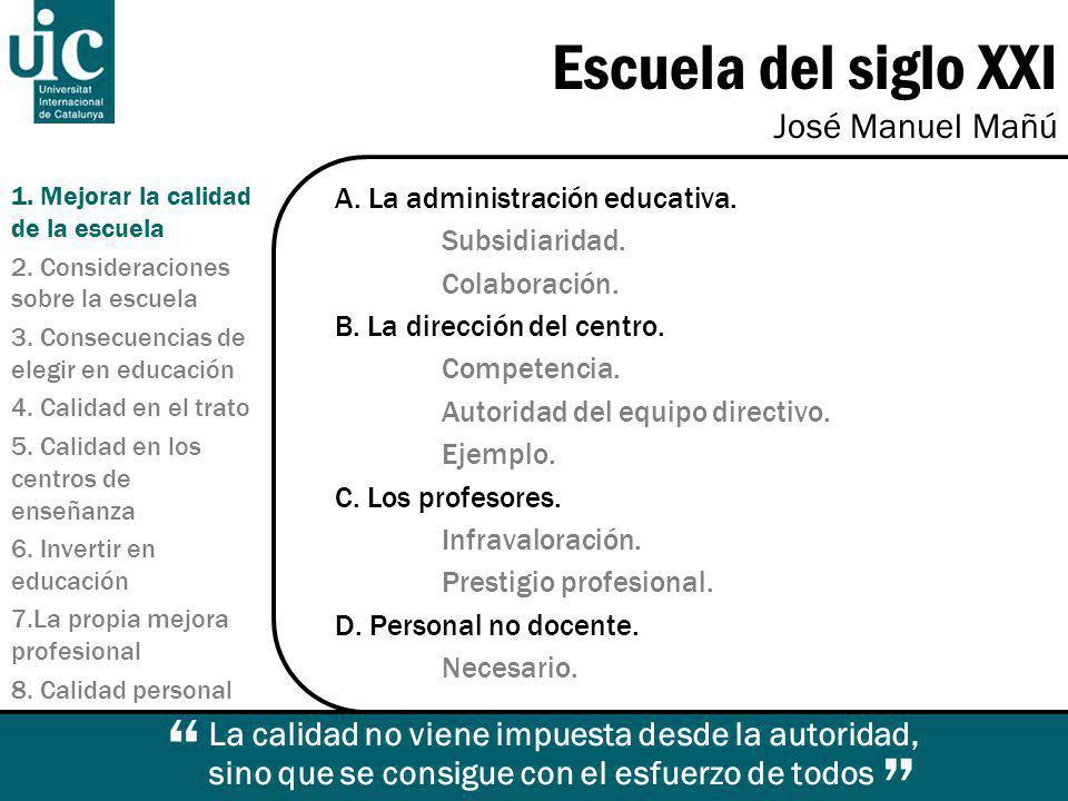 Escuela del siglo XXI José Manuel Mañú 1. Mejorar la calidad de la escuela 2.