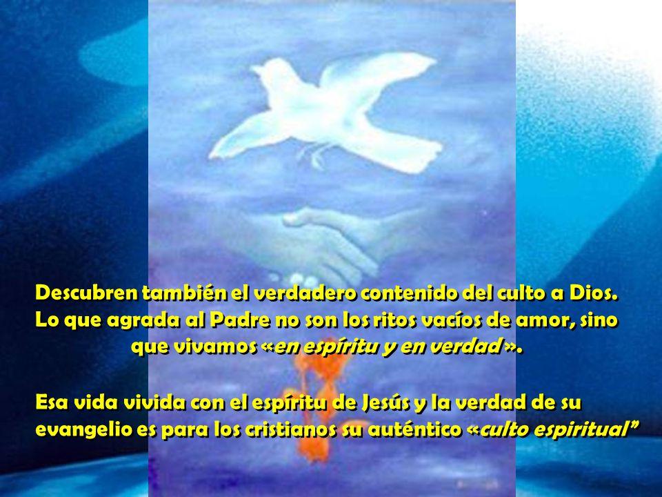 Ahora conocen lo que es vivir con «un espíritu nuevo », escuchando la llamada del amor y no con «la letra vieja», ocupados en cumplir obligaciones religiosas.