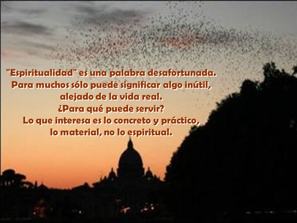 Espiritualidad es una palabra desafortunada.