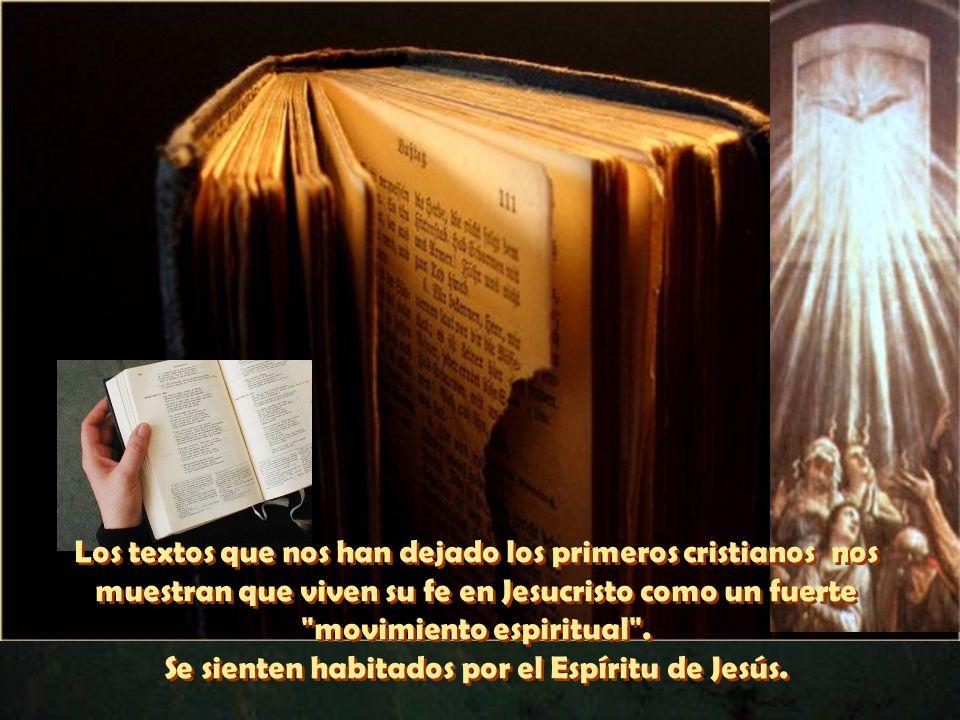 Los textos que nos han dejado los primeros cristianos nos muestran que viven su fe en Jesucristo como un fuerte movimiento espiritual .