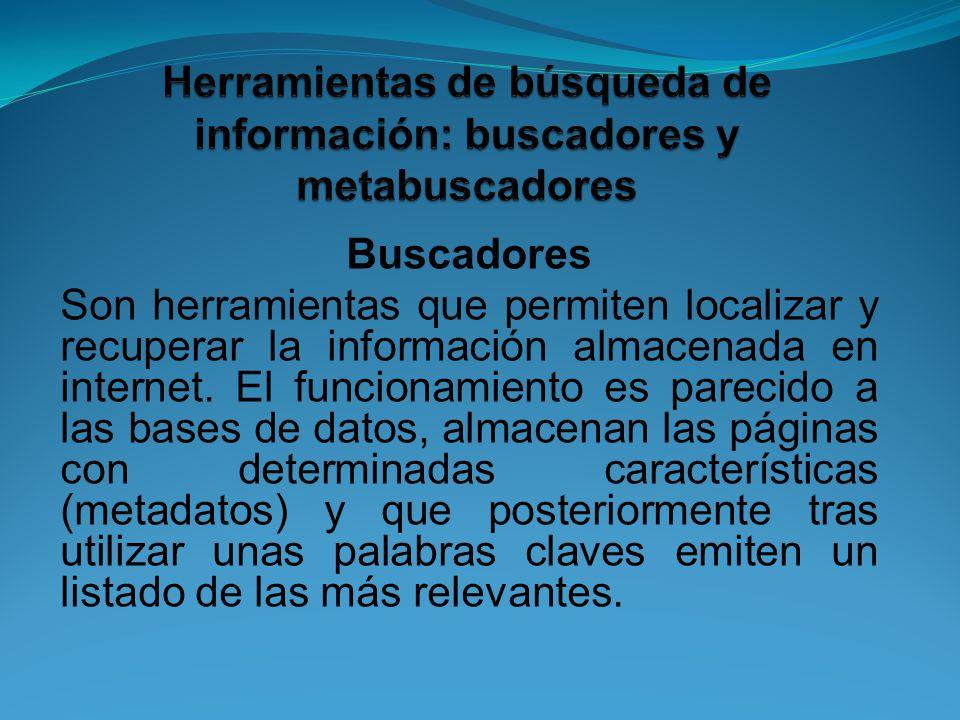 Buscadores Son herramientas que permiten localizar y recuperar la información almacenada en internet.