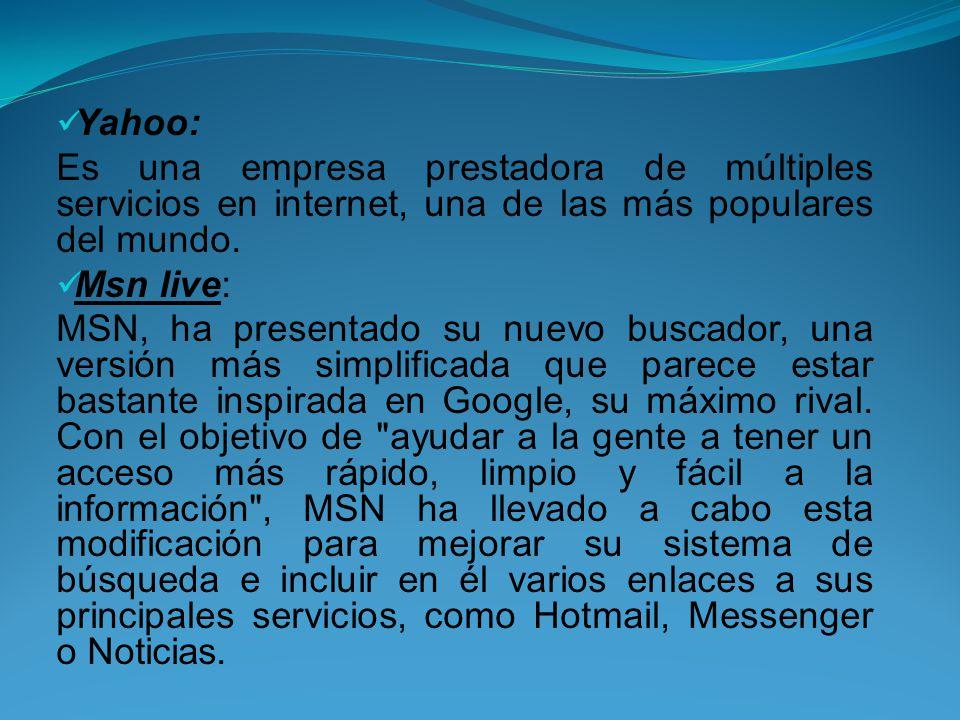 Yahoo: Es una empresa prestadora de múltiples servicios en internet, una de las más populares del mundo.