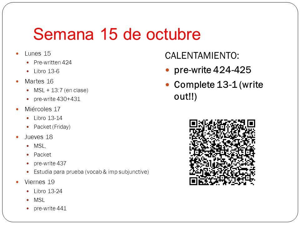 Semana de 17 de octubre Lunes Libro: 13:20-21 Martes Packet MSL Pre-write 455 Miércoles Libro 13:27,13:29, 13:34 Pre-write 459 MSL Jueves Libro 13:35, 13:37, 13:41 MSL Pre-write: 462 Viernes Packet due Libro 13:42-43 MSL Pre-activities 13:46, 13:49