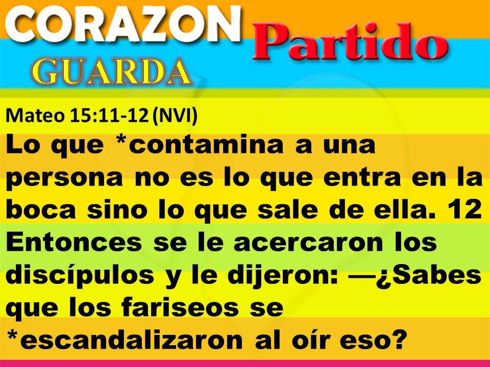 Mateo 15:11-12(NVI) Lo que *contamina a una persona no es lo que entra en la boca sino lo que sale de ella. 12 Entonces se le acercaron los discípulos