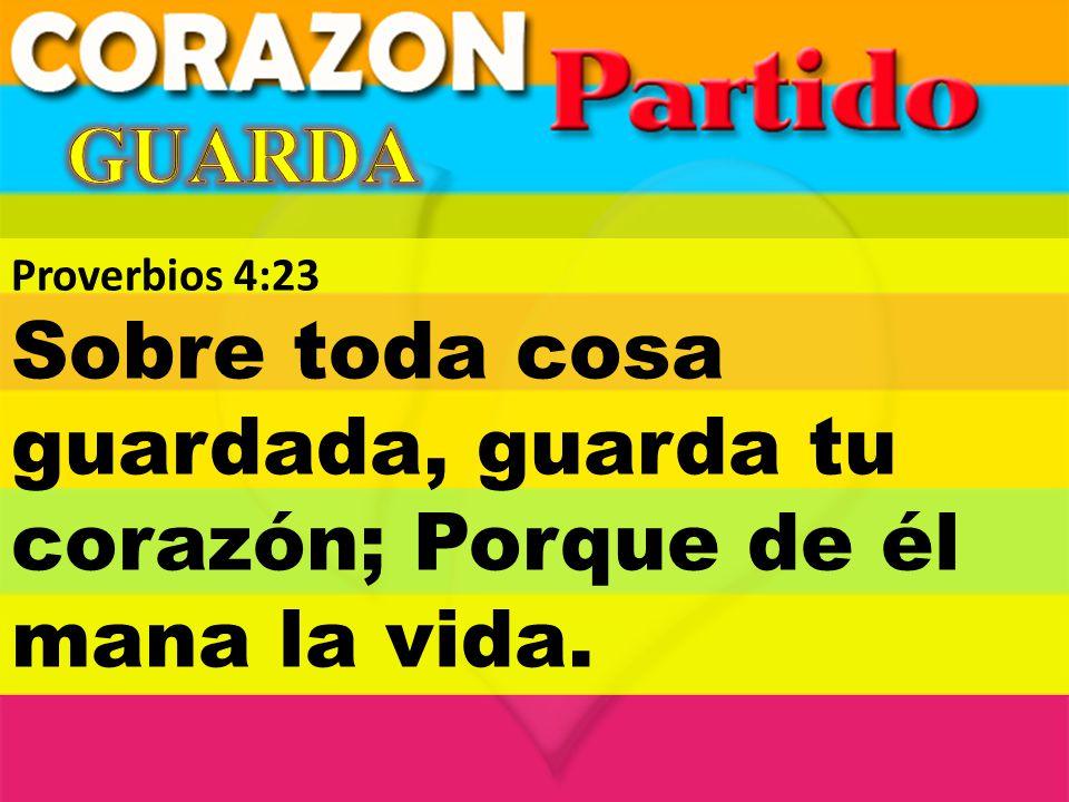 Proverbios 4:23 Sobre toda cosa guardada, guarda tu corazón; Porque de él mana la vida.