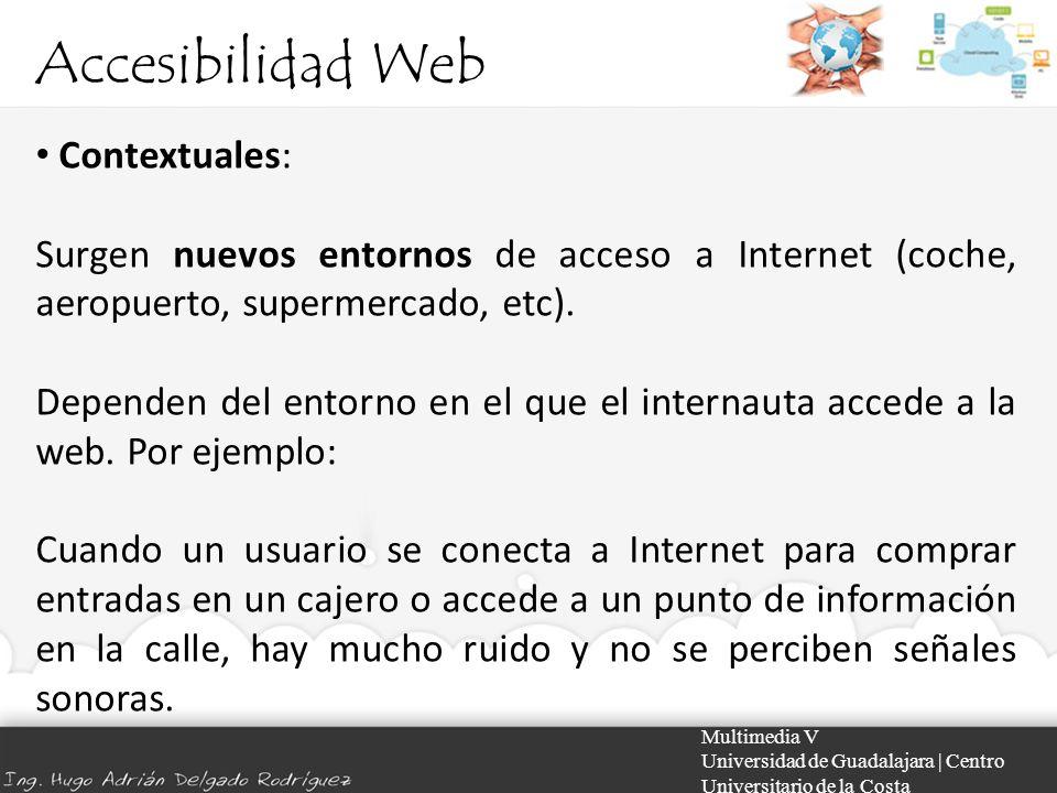 Accesibilidad Web Multimedia V Universidad de Guadalajara | Centro Universitario de la Costa Contextuales: Surgen nuevos entornos de acceso a Internet