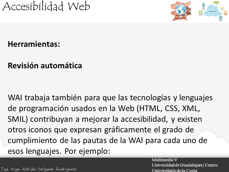 Accesibilidad Web Multimedia V Universidad de Guadalajara | Centro Universitario de la Costa Herramientas: Revisión automática WAI trabaja también par
