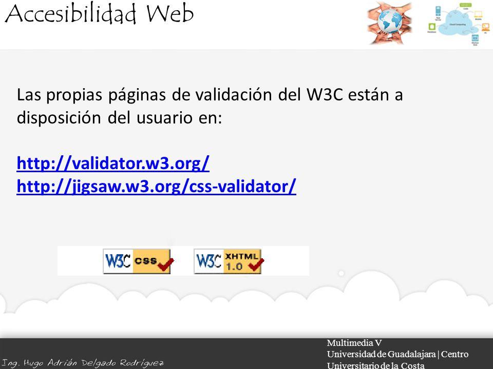 Accesibilidad Web Multimedia V Universidad de Guadalajara | Centro Universitario de la Costa Las propias páginas de validación del W3C están a disposi