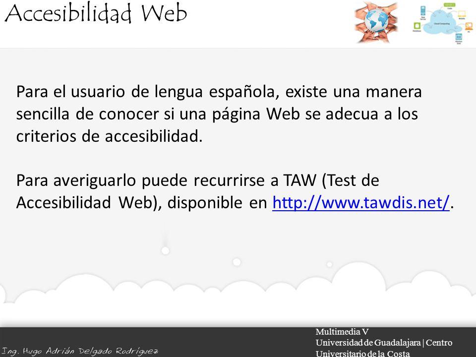 Accesibilidad Web Multimedia V Universidad de Guadalajara | Centro Universitario de la Costa Para el usuario de lengua española, existe una manera sen