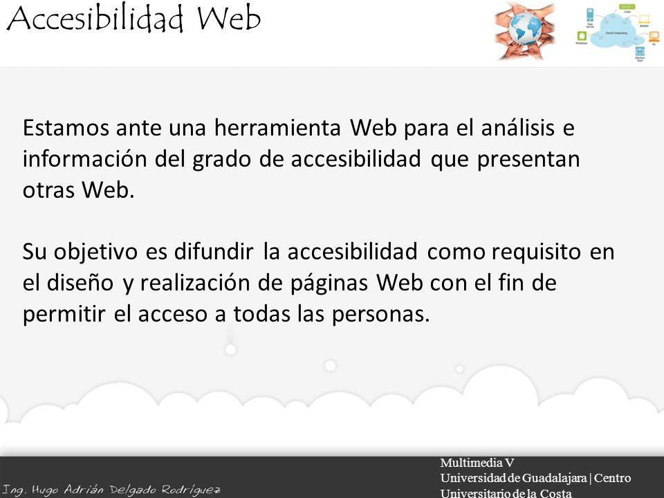 Accesibilidad Web Multimedia V Universidad de Guadalajara | Centro Universitario de la Costa Estamos ante una herramienta Web para el análisis e infor