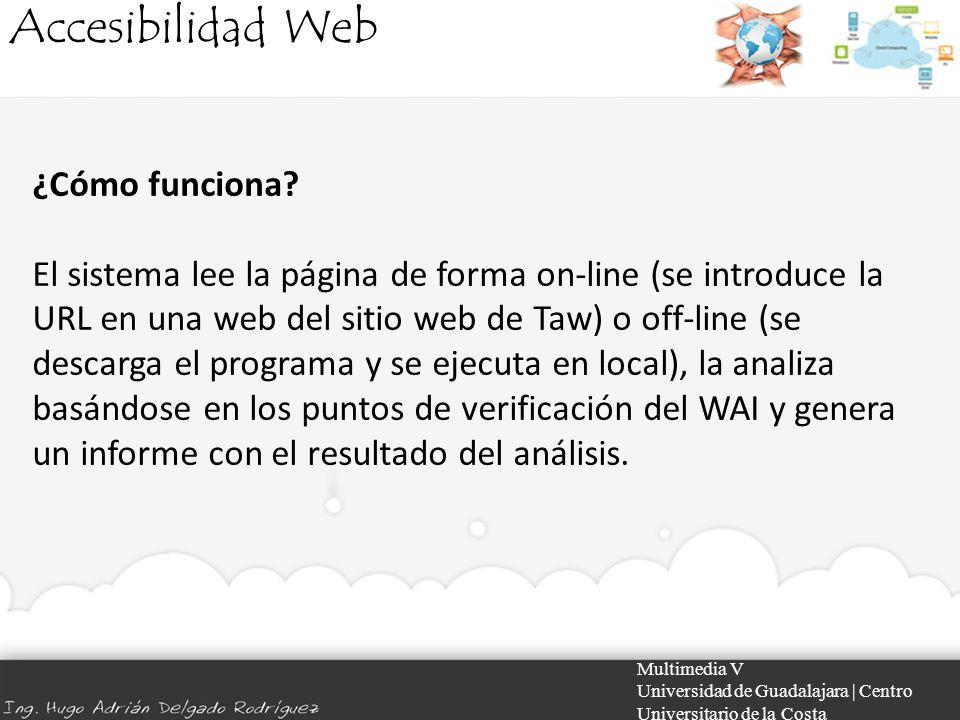 Accesibilidad Web Multimedia V Universidad de Guadalajara | Centro Universitario de la Costa ¿Cómo funciona? El sistema lee la página de forma on-line