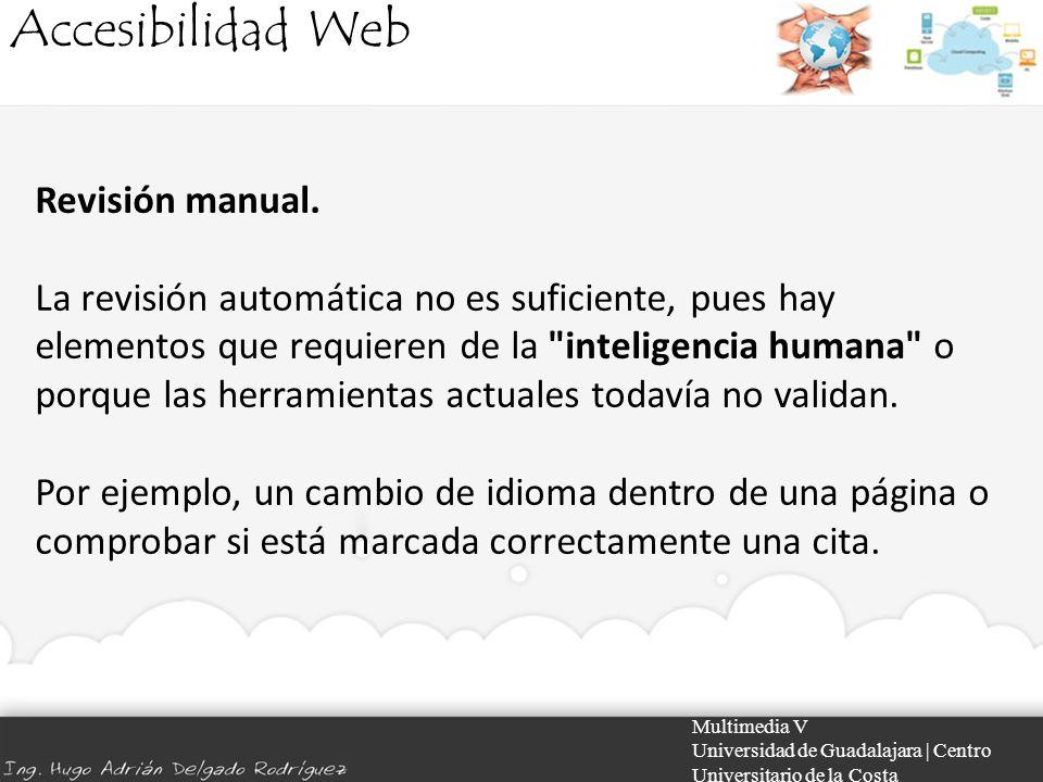 Accesibilidad Web Multimedia V Universidad de Guadalajara | Centro Universitario de la Costa Revisión manual. La revisión automática no es suficiente,