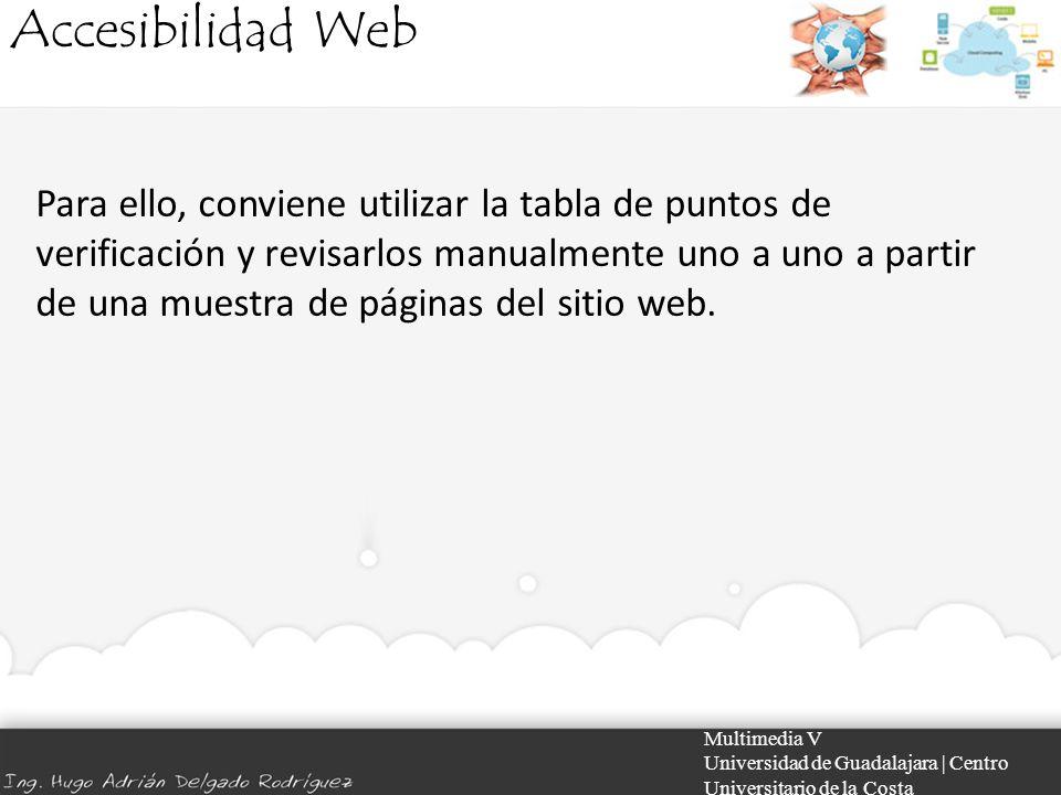 Accesibilidad Web Multimedia V Universidad de Guadalajara | Centro Universitario de la Costa Para ello, conviene utilizar la tabla de puntos de verifi