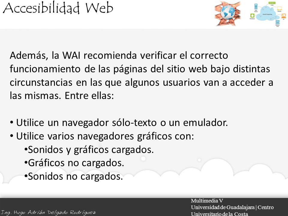 Accesibilidad Web Multimedia V Universidad de Guadalajara | Centro Universitario de la Costa Además, la WAI recomienda verificar el correcto funcionam