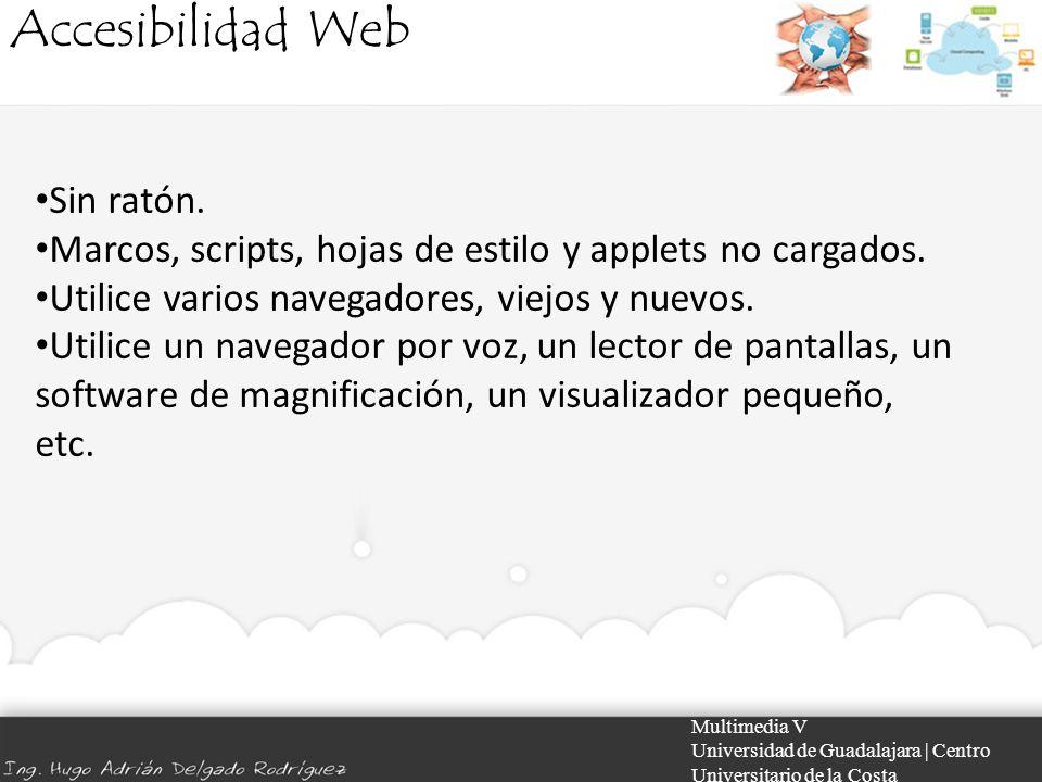 Accesibilidad Web Multimedia V Universidad de Guadalajara | Centro Universitario de la Costa Sin ratón. Marcos, scripts, hojas de estilo y applets no