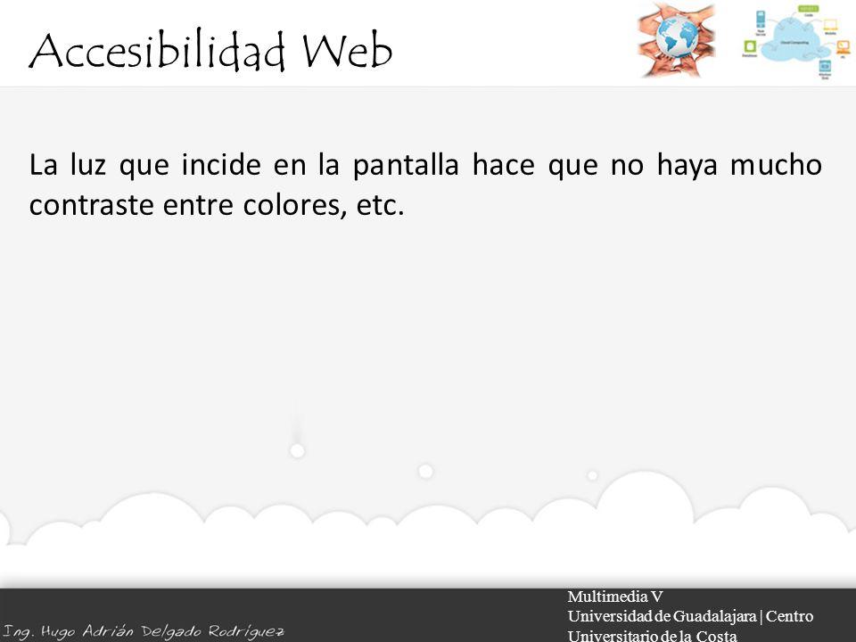 Accesibilidad Web Multimedia V Universidad de Guadalajara | Centro Universitario de la Costa La luz que incide en la pantalla hace que no haya mucho c