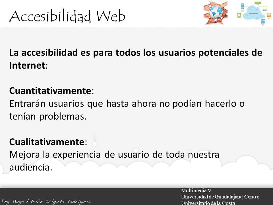 Accesibilidad Web Multimedia V Universidad de Guadalajara | Centro Universitario de la Costa La accesibilidad es para todos los usuarios potenciales d