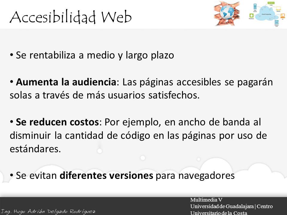 Accesibilidad Web Multimedia V Universidad de Guadalajara | Centro Universitario de la Costa Se rentabiliza a medio y largo plazo Aumenta la audiencia