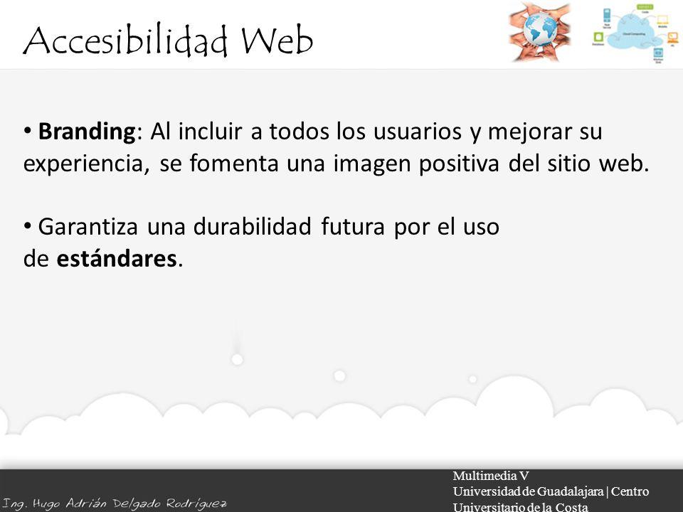 Accesibilidad Web Multimedia V Universidad de Guadalajara | Centro Universitario de la Costa Branding: Al incluir a todos los usuarios y mejorar su ex