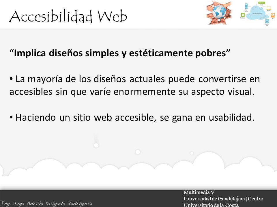 Accesibilidad Web Multimedia V Universidad de Guadalajara | Centro Universitario de la Costa Implica diseños simples y estéticamente pobres La mayoría
