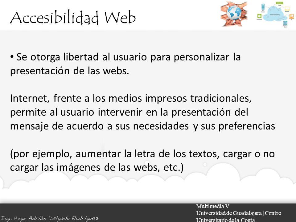 Accesibilidad Web Multimedia V Universidad de Guadalajara | Centro Universitario de la Costa Se otorga libertad al usuario para personalizar la presen