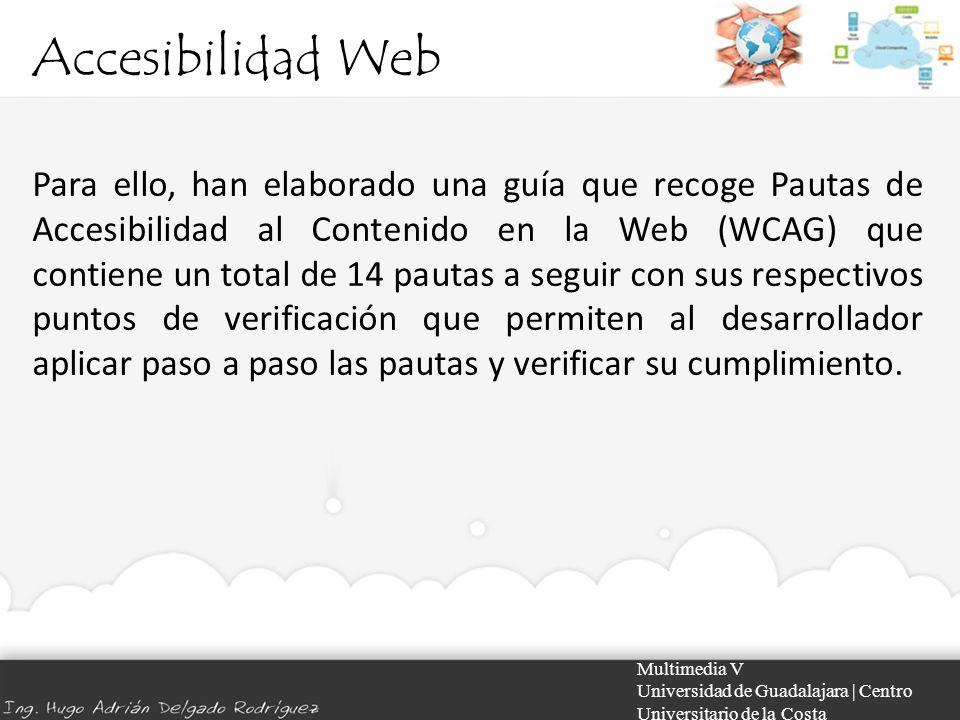 Accesibilidad Web Multimedia V Universidad de Guadalajara | Centro Universitario de la Costa Para ello, han elaborado una guía que recoge Pautas de Ac