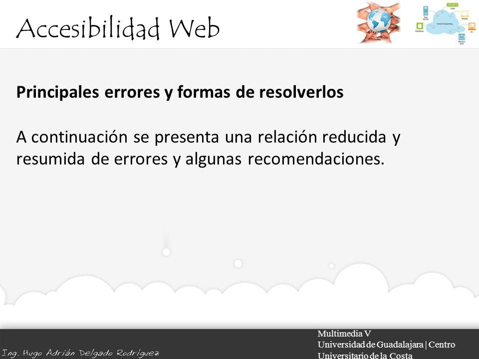 Accesibilidad Web Multimedia V Universidad de Guadalajara | Centro Universitario de la Costa Principales errores y formas de resolverlos A continuació