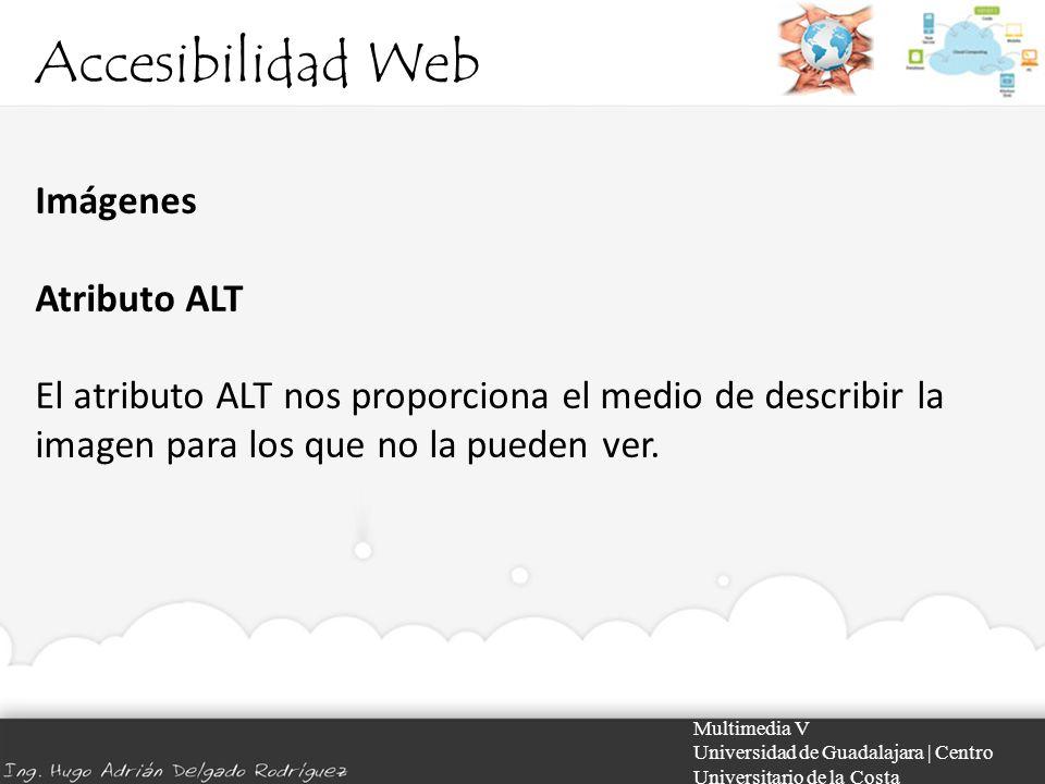 Accesibilidad Web Multimedia V Universidad de Guadalajara | Centro Universitario de la Costa Imágenes Atributo ALT El atributo ALT nos proporciona el